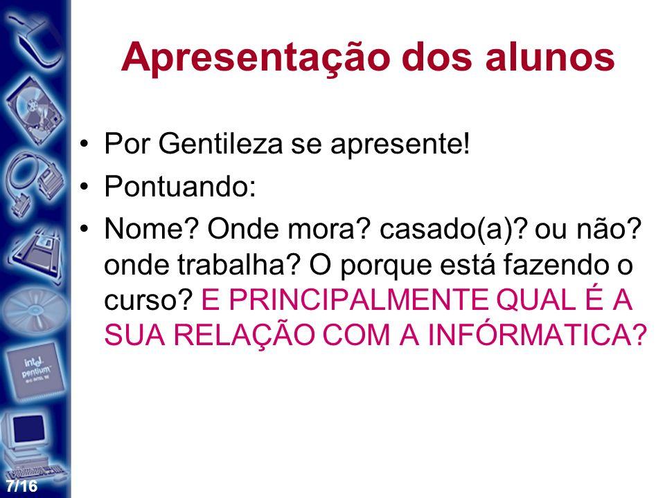 7/16 Apresentação dos alunos Por Gentileza se apresente.