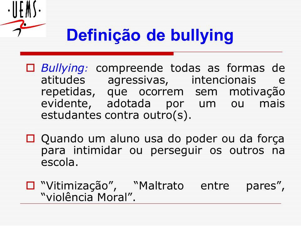 Bullying x Violência Escolar DIFERENÇAS: Violência Escolar ou comum: provocadas por motivos eventuais, acontecem e acabam.