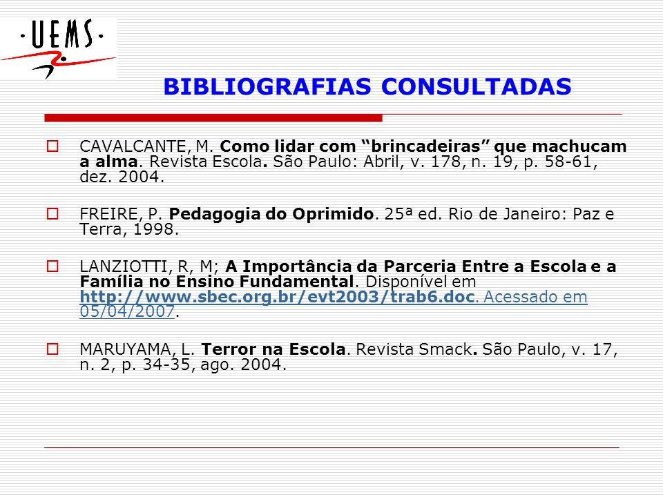 BIBLIOGRAFIAS CONSULTADAS CAVALCANTE, M. Como lidar com brincadeiras que machucam a alma. Revista Escola. São Paulo: Abril, v. 178, n. 19, p. 58-61, d