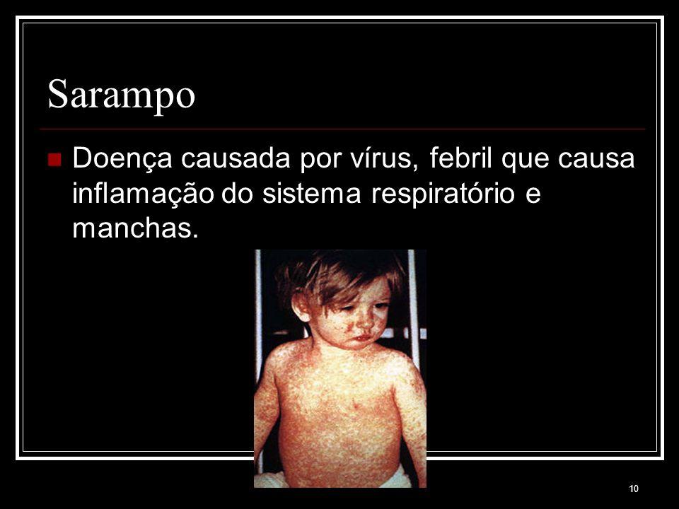 10 Sarampo Doença causada por vírus, febril que causa inflamação do sistema respiratório e manchas.