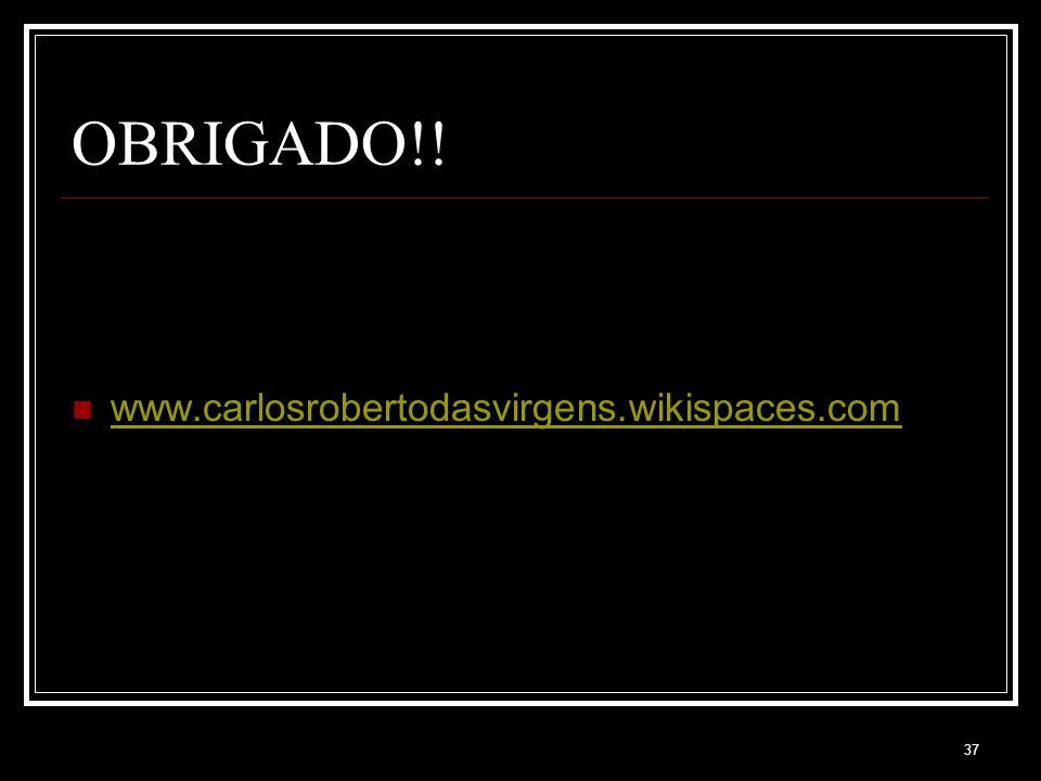 37 OBRIGADO!! www.carlosrobertodasvirgens.wikispaces.com