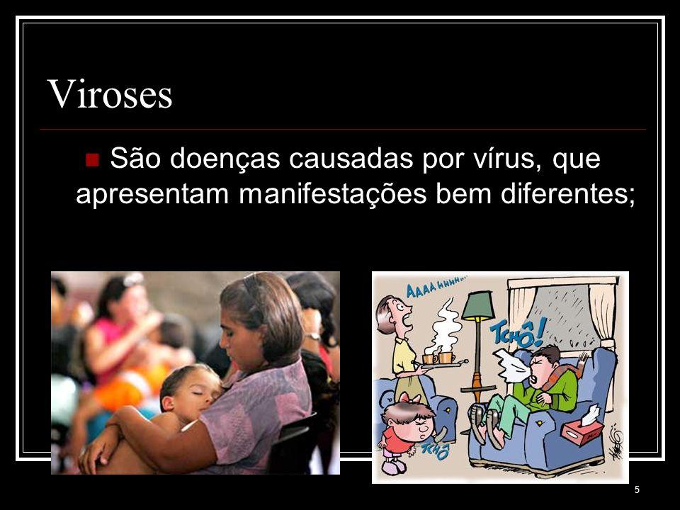 5 Viroses São doenças causadas por vírus, que apresentam manifestações bem diferentes;