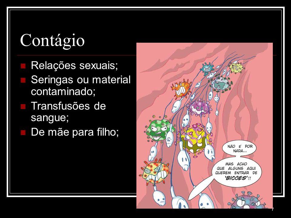 7 Contágio Relações sexuais; Seringas ou material contaminado; Transfusões de sangue; De mãe para filho;