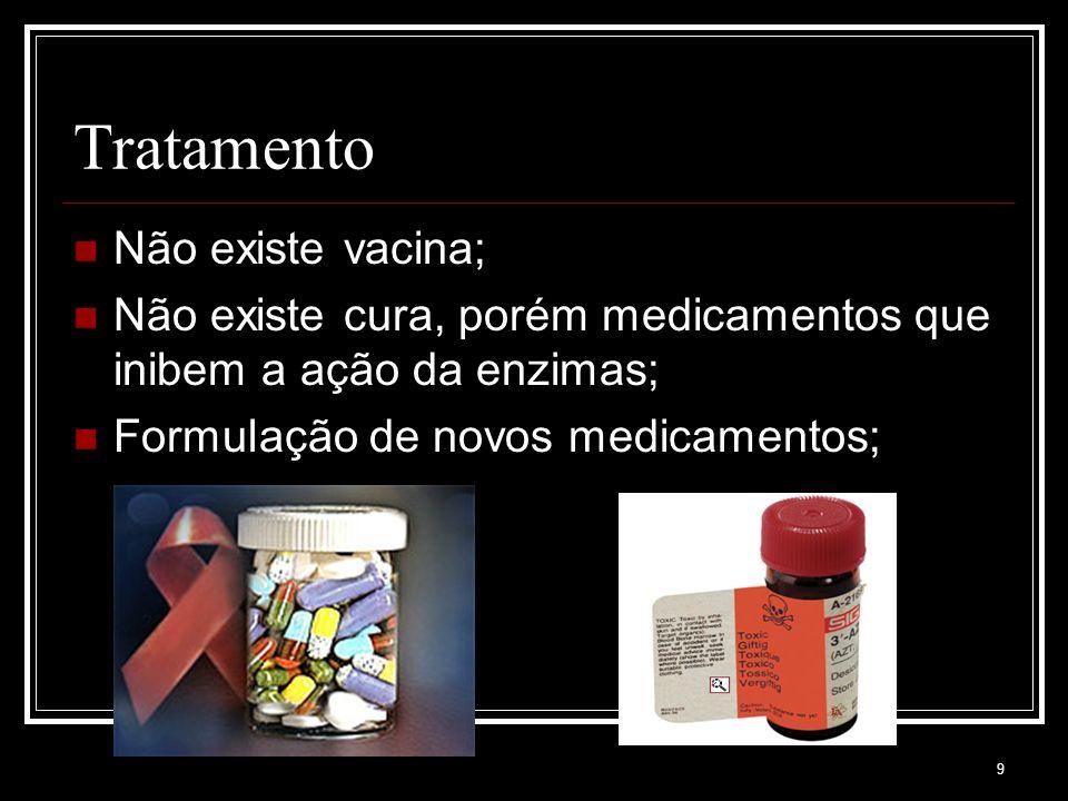 9 Tratamento Não existe vacina; Não existe cura, porém medicamentos que inibem a ação da enzimas; Formulação de novos medicamentos;
