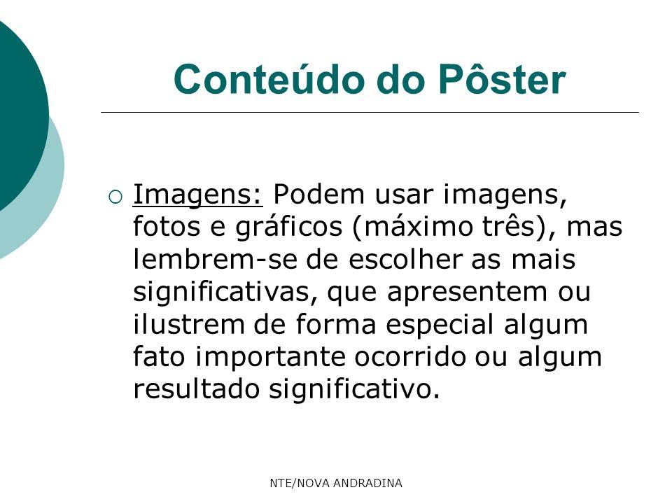 NTE/NOVA ANDRADINA Conteúdo do Pôster Imagens: Podem usar imagens, fotos e gráficos (máximo três), mas lembrem-se de escolher as mais significativas,