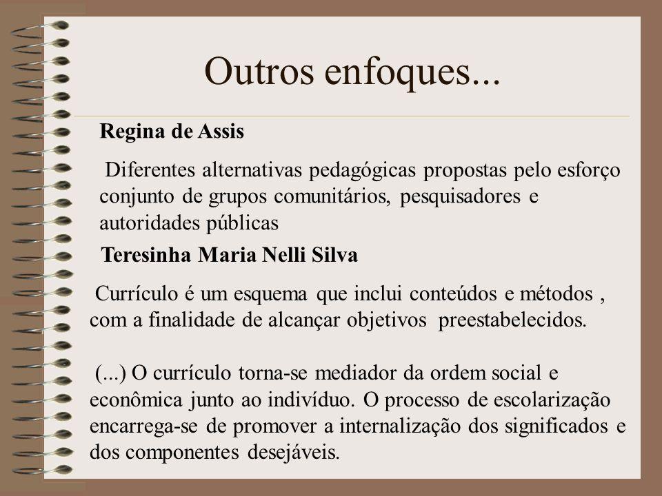 Outros enfoques... Regina de Assis Diferentes alternativas pedagógicas propostas pelo esforço conjunto de grupos comunitários, pesquisadores e autorid