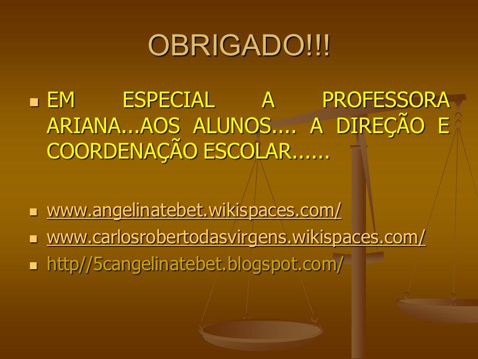 OBRIGADO!!! EM ESPECIAL A PROFESSORA ARIANA...AOS ALUNOS.... A DIREÇÃO E COORDENAÇÃO ESCOLAR...... EM ESPECIAL A PROFESSORA ARIANA...AOS ALUNOS.... A