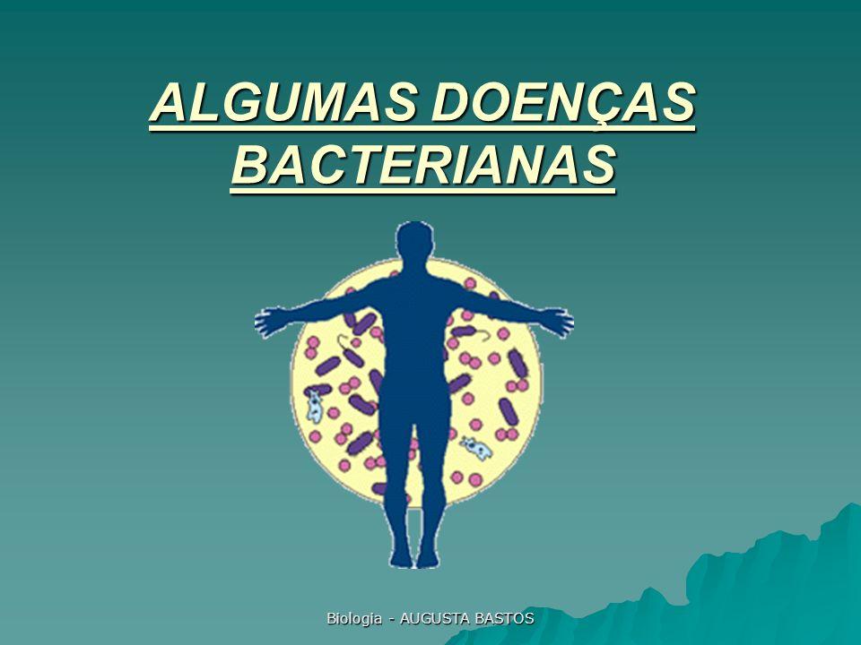 Biologia - AUGUSTA BASTOS ALGUMAS DOENÇAS BACTERIANAS