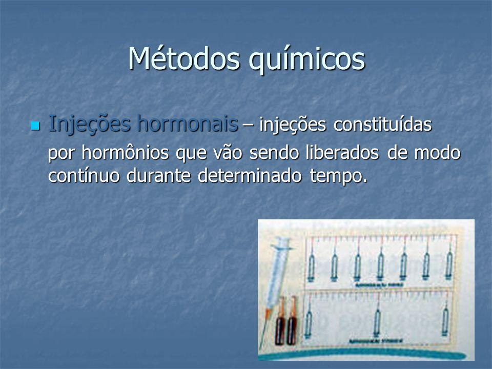 Métodos químicos Injeções hormonais – injeções constituídas Injeções hormonais – injeções constituídas por hormônios que vão sendo liberados de modo c