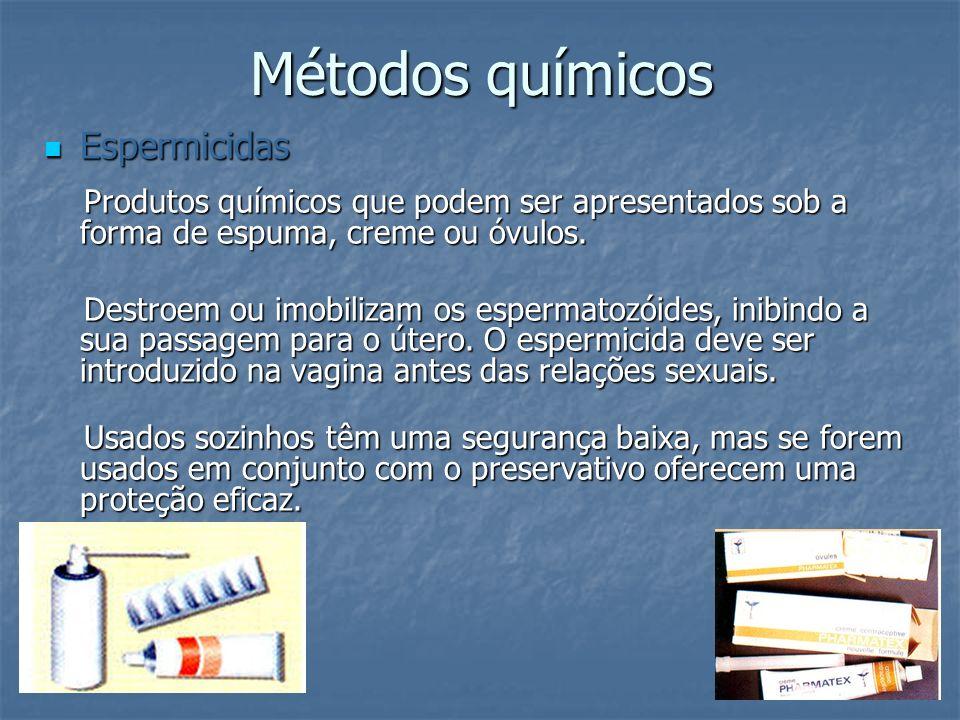 Métodos químicos Espermicidas Espermicidas Produtos químicos que podem ser apresentados sob a forma de espuma, creme ou óvulos. Produtos químicos que