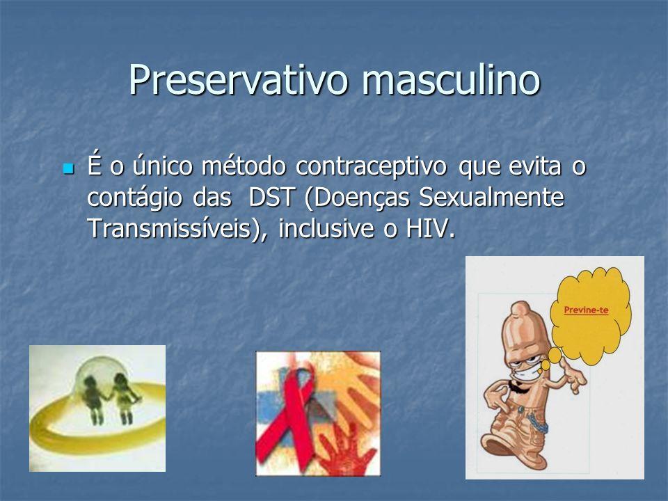 Preservativo masculino É o único método contraceptivo que evita o contágio das DST (Doenças Sexualmente Transmissíveis), inclusive o HIV.