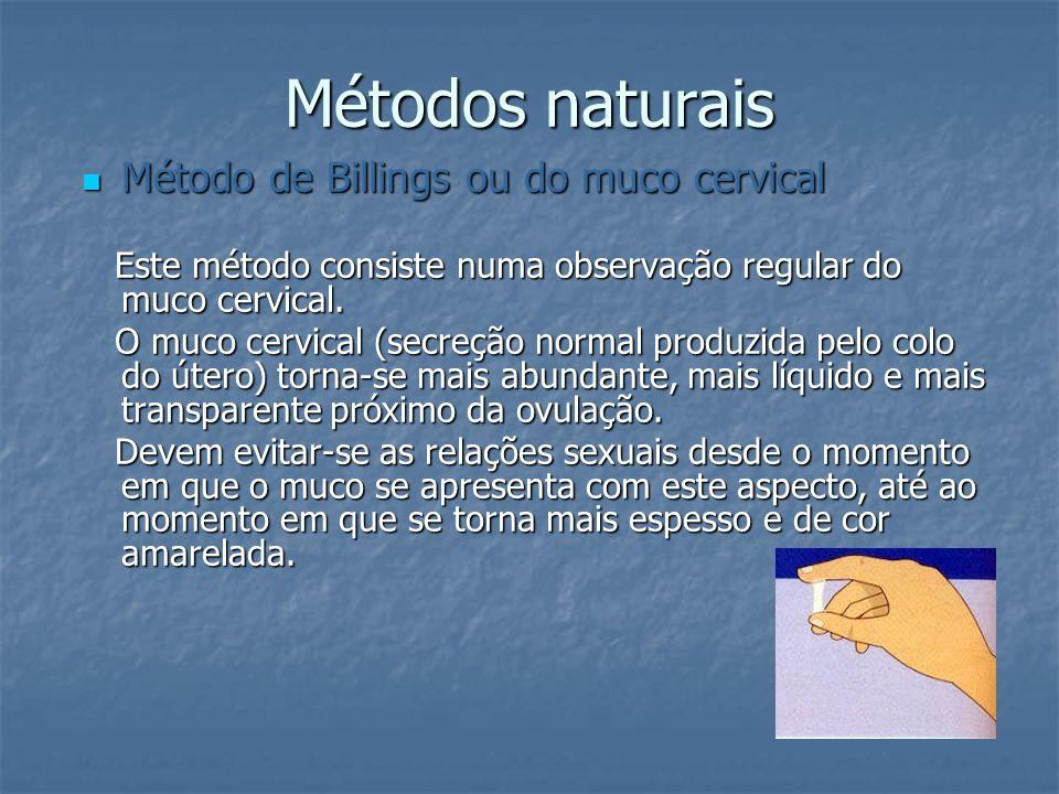 Métodos naturais Coito interrompido Coito interrompido Neste método o Homem retira o pênis da vagina antes da ejaculação.