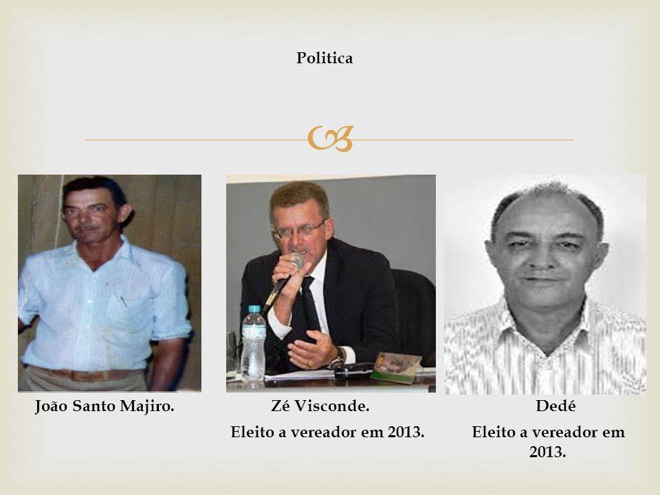 Politica João Santo Majiro.Zé Visconde.Dedé Eleito a vereador em 2013.