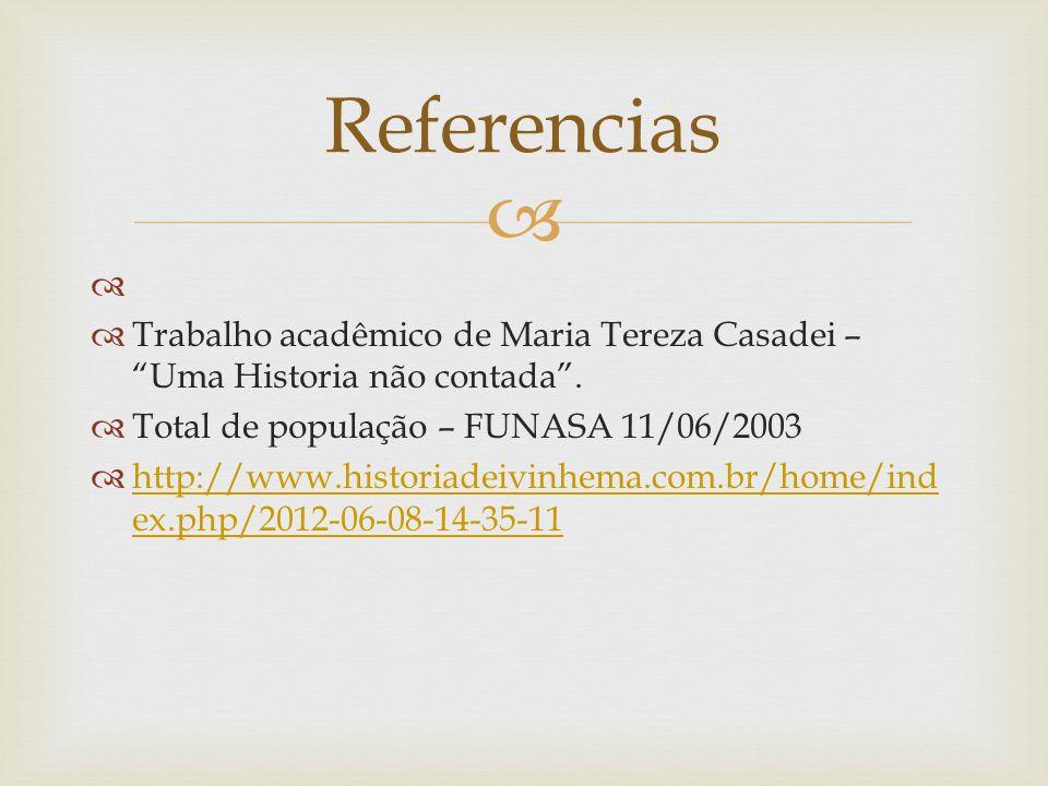 Trabalho acadêmico de Maria Tereza Casadei – Uma Historia não contada. Total de população – FUNASA 11/06/2003 http://www.historiadeivinhema.com.br/hom