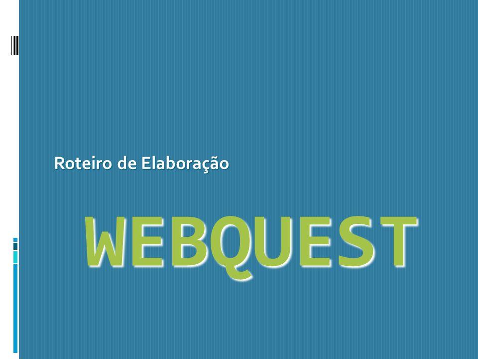 WEBQUEST Roteiro de Elaboração