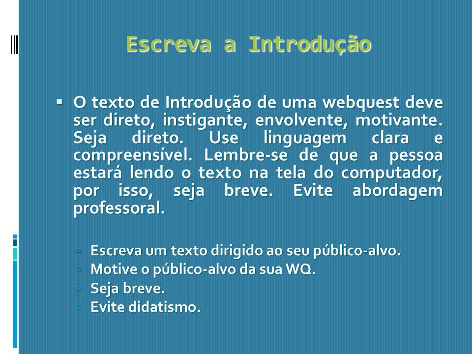 Escreva a Introdução O texto de Introdução de uma webquest deve ser direto, instigante, envolvente, motivante. Seja direto. Use linguagem clara e comp