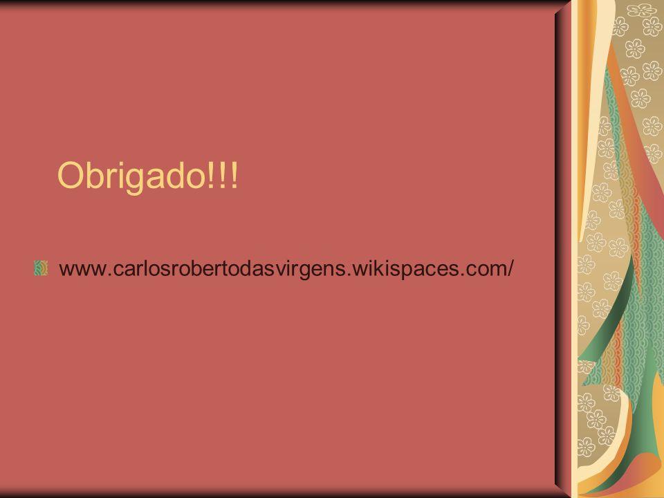 Obrigado!!! www.carlosrobertodasvirgens.wikispaces.com/
