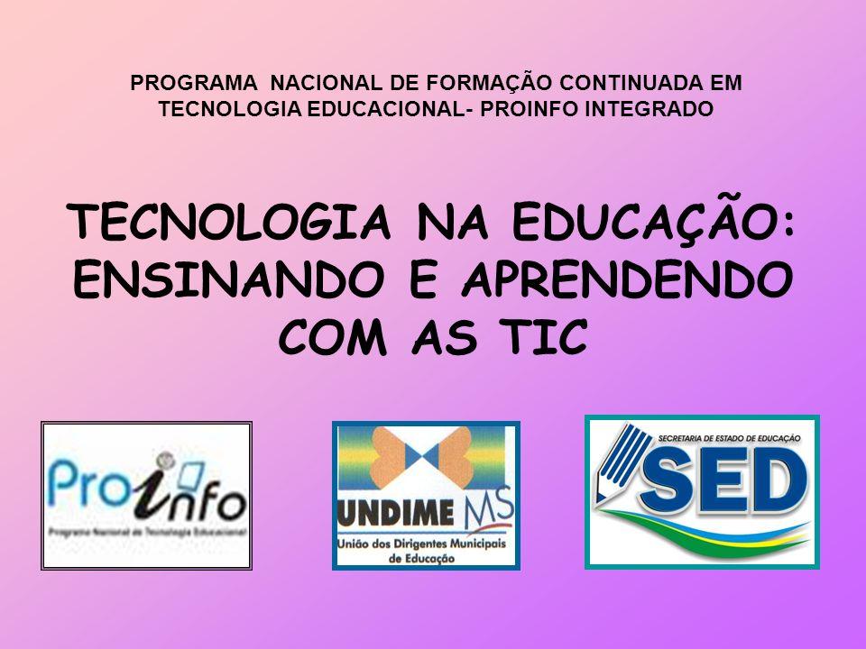 TECNOLOGIA NA EDUCAÇÃO: ENSINANDO E APRENDENDO COM AS TIC PROGRAMA NACIONAL DE FORMAÇÃO CONTINUADA EM TECNOLOGIA EDUCACIONAL- PROINFO INTEGRADO