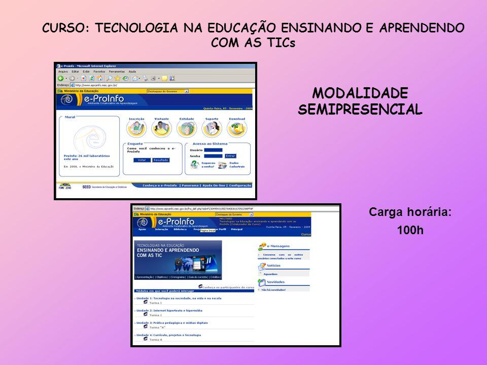 CURSO: TECNOLOGIA NA EDUCAÇÃO ENSINANDO E APRENDENDO COM AS TICs MODALIDADE SEMIPRESENCIAL Carga horária: 100h