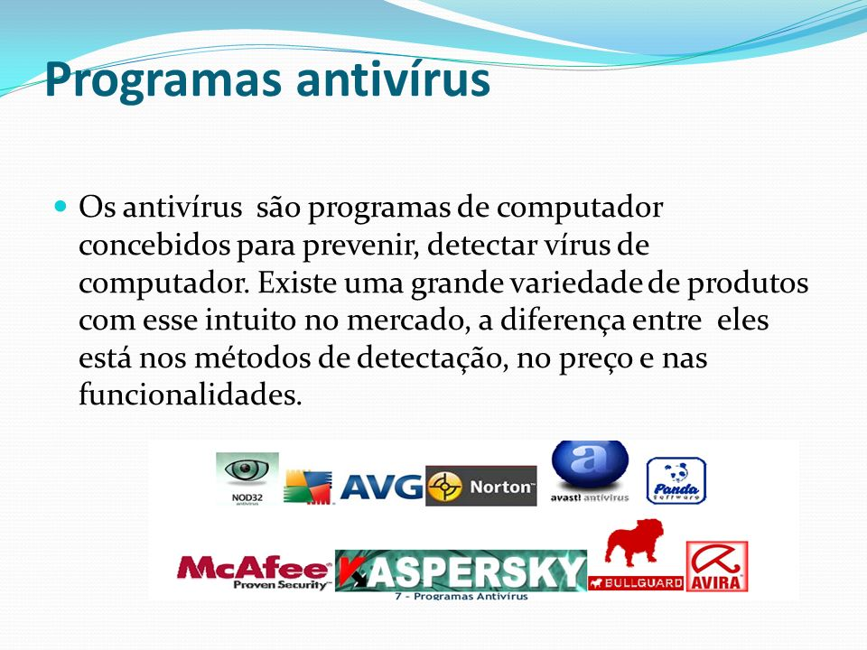 Programas antivírus Os antivírus são programas de computador concebidos para prevenir, detectar vírus de computador. Existe uma grande variedade de pr
