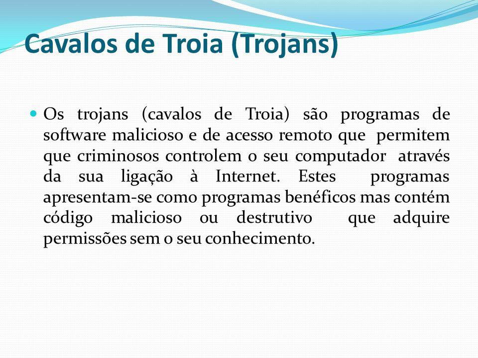 Cavalos de Troia (Trojans) Os trojans (cavalos de Troia) são programas de software malicioso e de acesso remoto que permitem que criminosos controlem