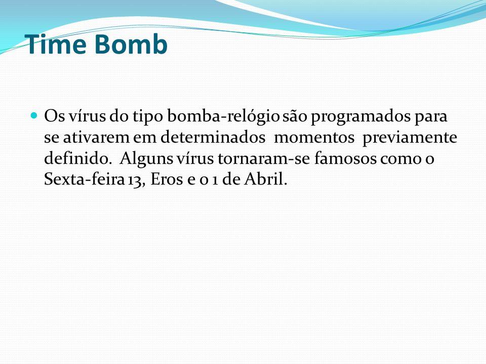 Time Bomb Os vírus do tipo bomba-relógio são programados para se ativarem em determinados momentos previamente definido. Alguns vírus tornaram-se famo