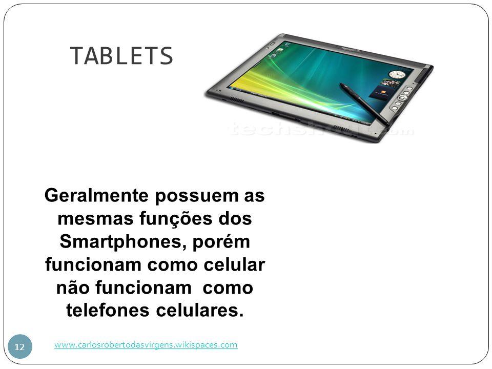 TABLETS www.carlosrobertodasvirgens.wikispaces.com 12 Geralmente possuem as mesmas funções dos Smartphones, porém funcionam como celular não funcionam