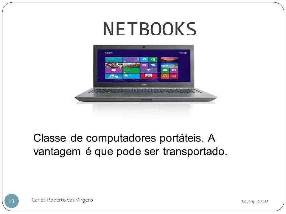 NETBOOKS 14-04-2010 Carlos Roberto das Virgens 13 Classe de computadores portáteis. A vantagem é que pode ser transportado.