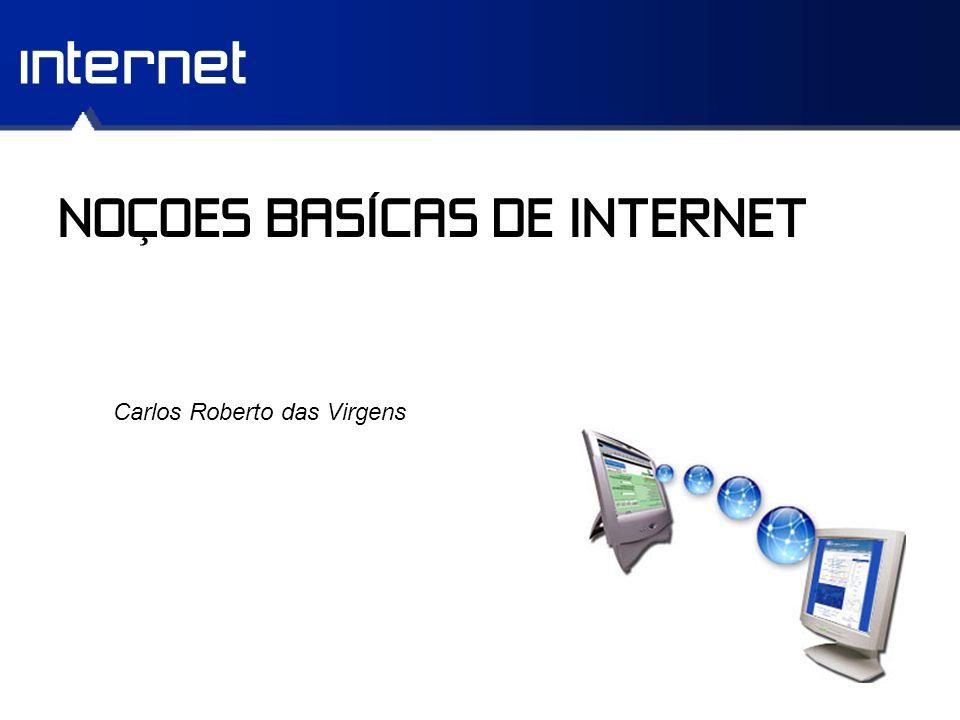 internet NOÇOES BASÍCAS DE INTERNET Carlos Roberto das Virgens
