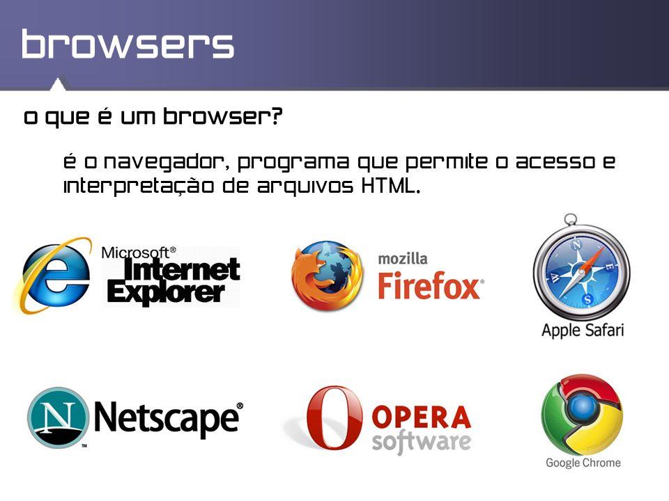 browsers o que é um browser? é o navegador, programa que permite o acesso e interpretação de arquivos HTML.