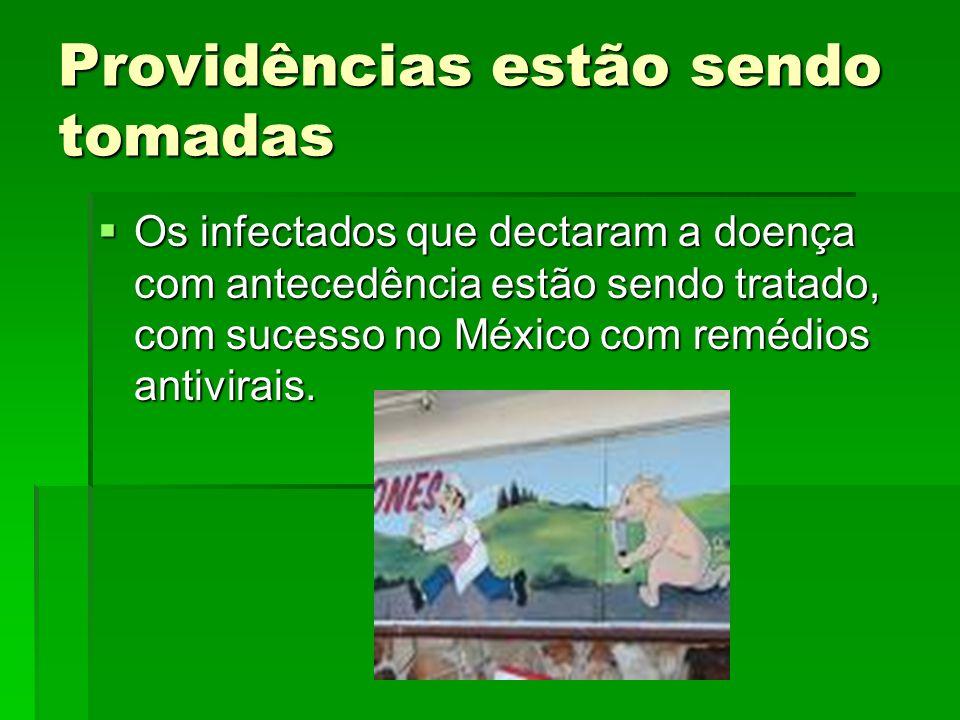 Providências estão sendo tomadas Os infectados que dectaram a doença com antecedência estão sendo tratado, com sucesso no México com remédios antivira