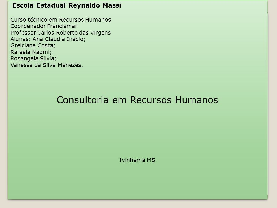 Escola Estadual Reynaldo Massi Curso técnico em Recursos Humanos Coordenador Francismar Professor Carlos Roberto das Virgens Alunas: Ana Claudia Ináci