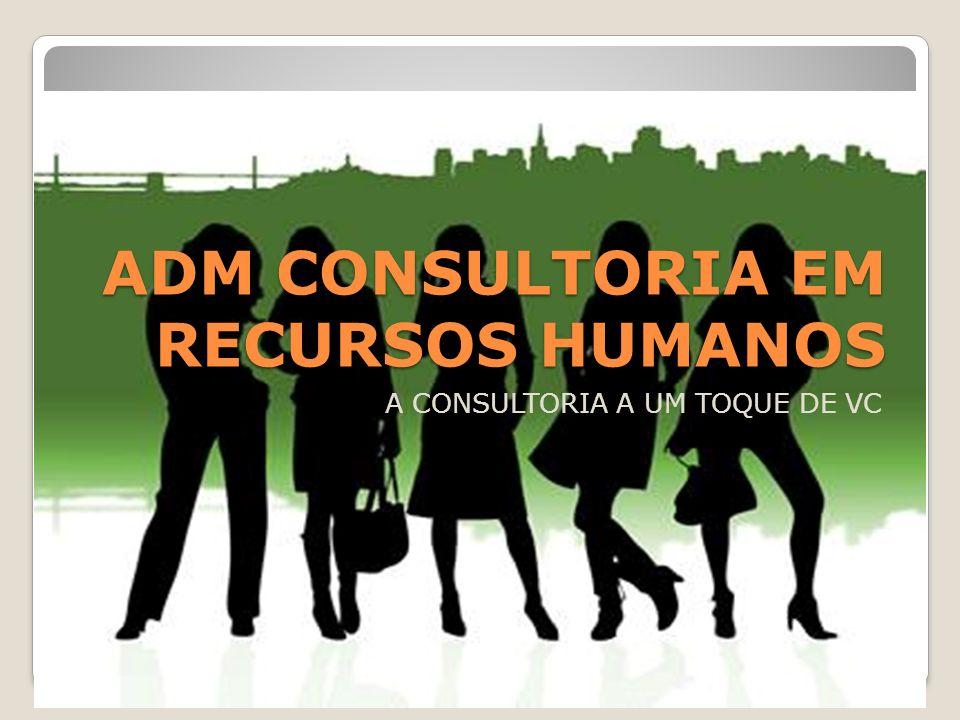 ADM CONSULTORIA EM RECURSOS HUMANOS A CONSULTORIA A UM TOQUE DE VC