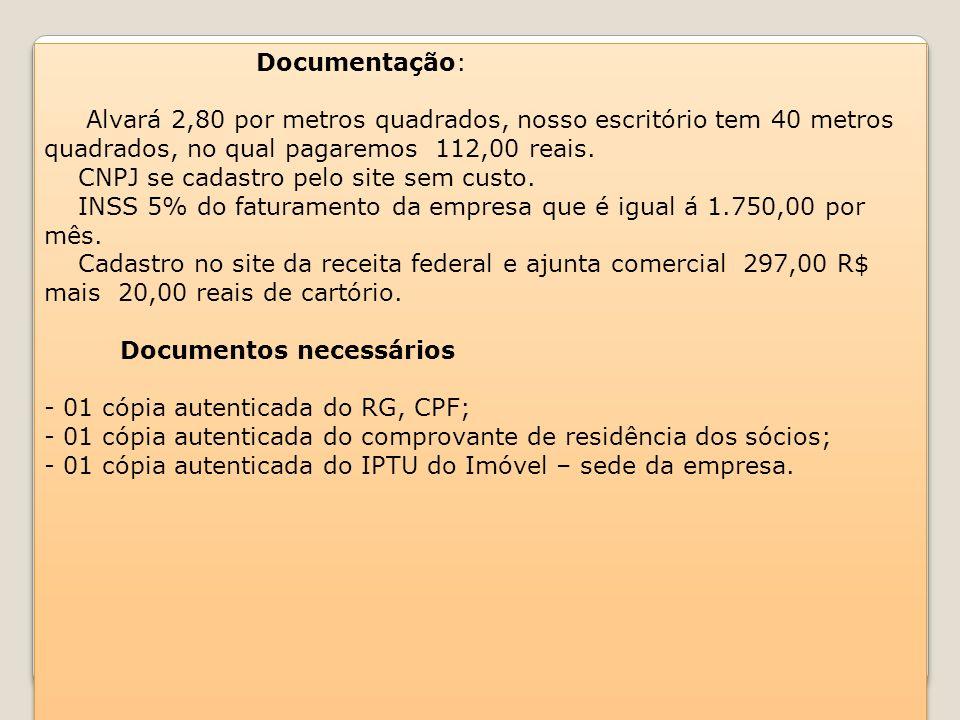 Documentação: Alvará 2,80 por metros quadrados, nosso escritório tem 40 metros quadrados, no qual pagaremos 112,00 reais. CNPJ se cadastro pelo site s