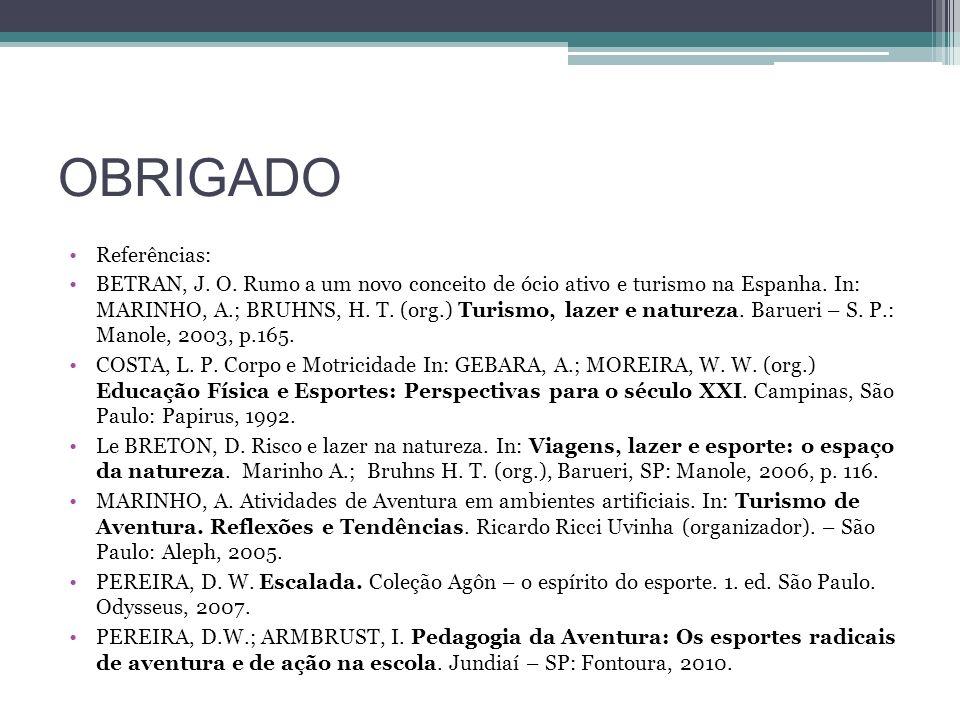 OBRIGADO Referências: BETRAN, J. O. Rumo a um novo conceito de ócio ativo e turismo na Espanha. In: MARINHO, A.; BRUHNS, H. T. (org.) Turismo, lazer e
