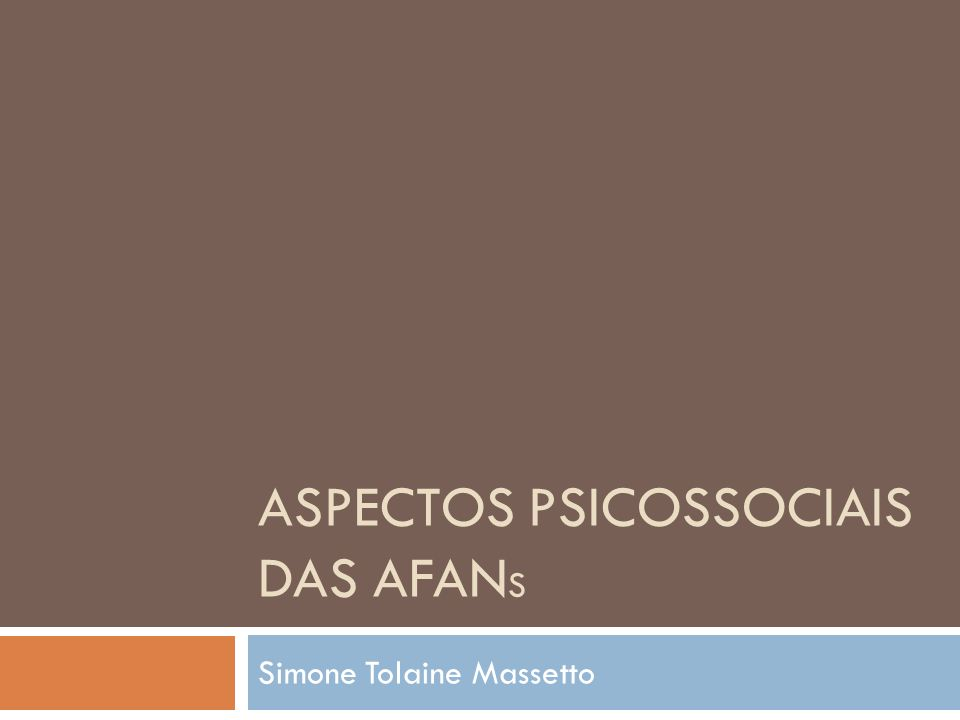 ASPECTOS PSICOSSOCIAIS DAS AFAN S Simone Tolaine Massetto