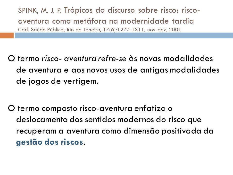 SPINK, M. J. P. Trópicos do discurso sobre risco: risco- aventura como metáfora na modernidade tardia Cad. Saúde Pública, Rio de Janeiro, 17(6):1277-1