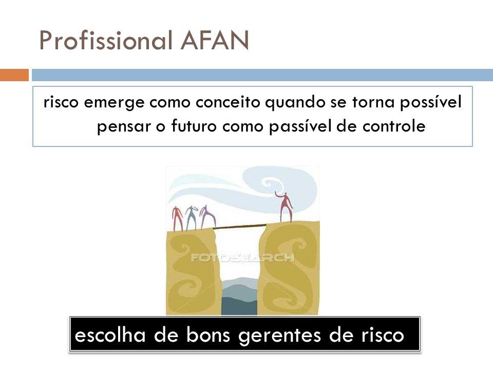 Profissional AFAN risco emerge como conceito quando se torna possível pensar o futuro como passível de controle escolha de bons gerentes de risco