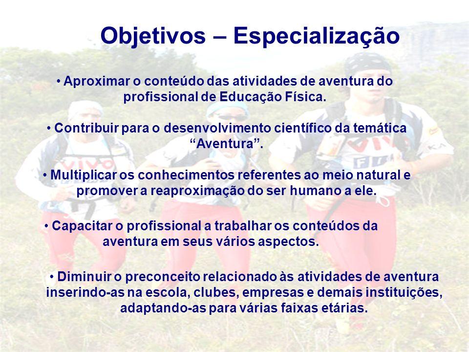 Objetivos – Especialização Aproximar o conteúdo das atividades de aventura do profissional de Educação Física. Contribuir para o desenvolvimento cient