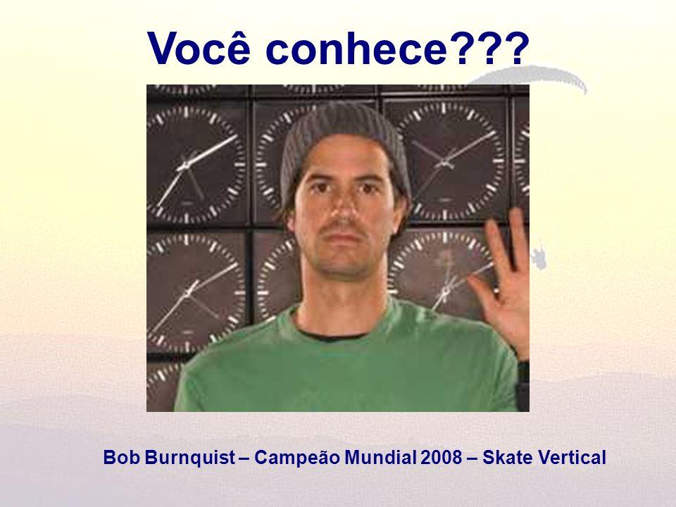 Você conhece??? Bob Burnquist – Campeão Mundial 2008 – Skate Vertical