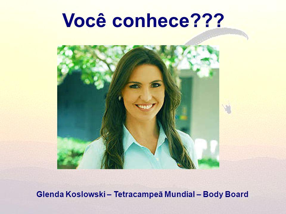 Você conhece??? Glenda Koslowski – Tetracampeã Mundial – Body Board