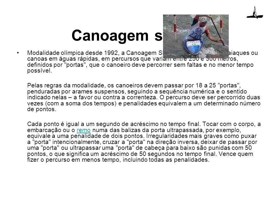 Canoagem slalom Modalidade olímpica desde 1992, a Canoagem Slalom é praticada com caiaques ou canoas em águas rápidas, em percursos que variam entre 2