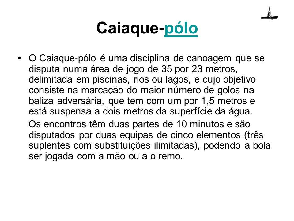 Caiaque-pólopólo O Caiaque-pólo é uma disciplina de canoagem que se disputa numa área de jogo de 35 por 23 metros, delimitada em piscinas, rios ou lag