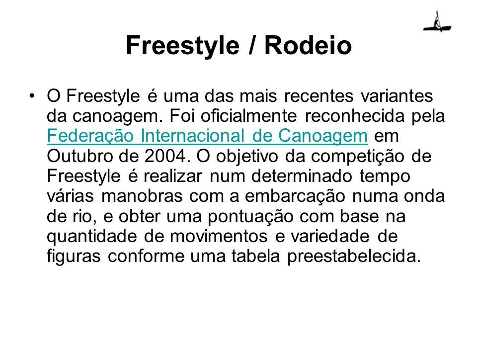 Freestyle / Rodeio O Freestyle é uma das mais recentes variantes da canoagem. Foi oficialmente reconhecida pela Federação Internacional de Canoagem em