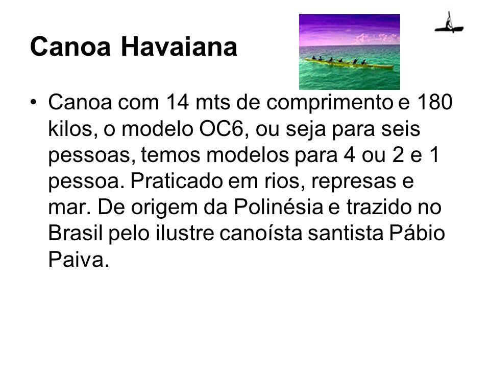 Canoa Havaiana Canoa com 14 mts de comprimento e 180 kilos, o modelo OC6, ou seja para seis pessoas, temos modelos para 4 ou 2 e 1 pessoa. Praticado e