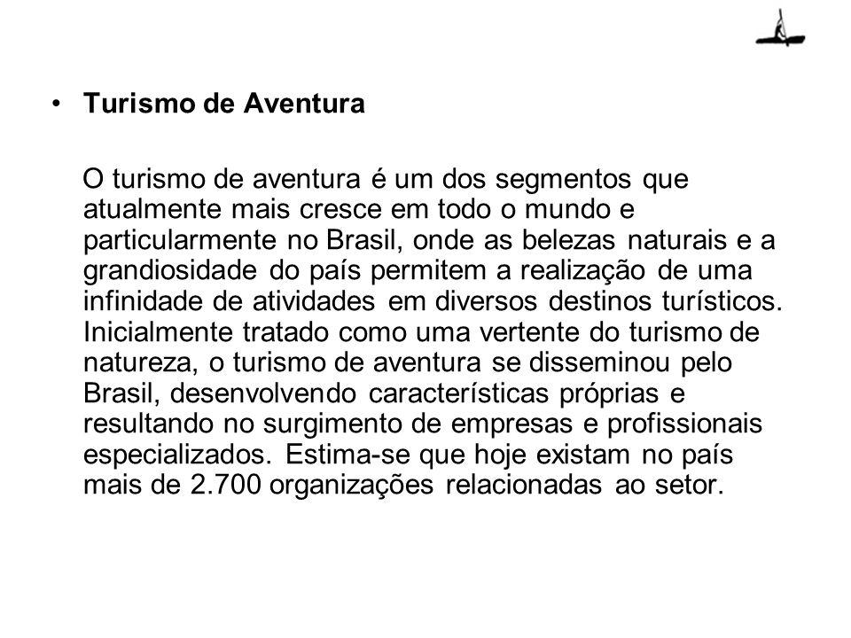Turismo de Aventura O turismo de aventura é um dos segmentos que atualmente mais cresce em todo o mundo e particularmente no Brasil, onde as belezas n