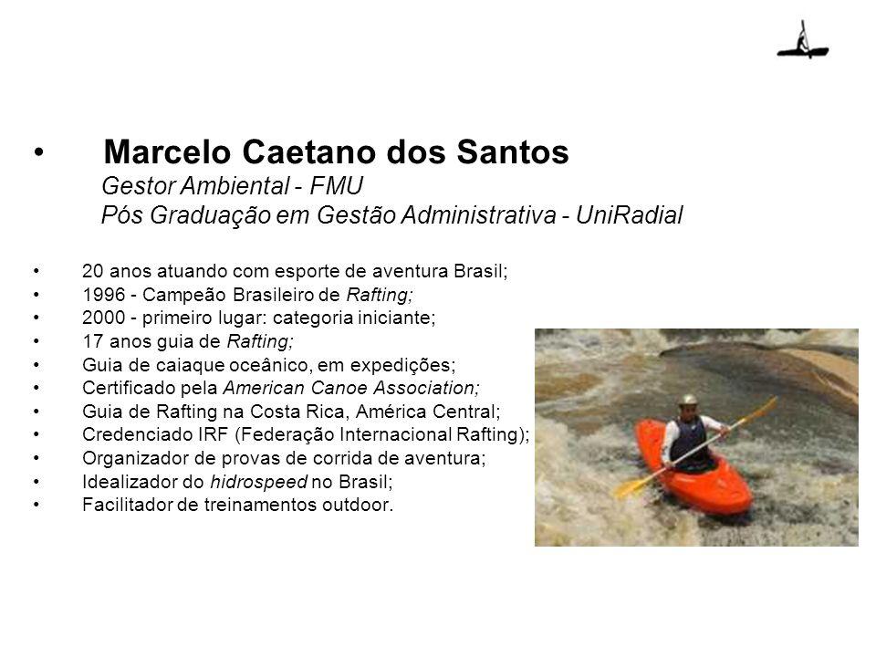Marcelo Caetano dos Santos Gestor Ambiental - FMU Pós Graduação em Gestão Administrativa - UniRadial 20 anos atuando com esporte de aventura Brasil; 1
