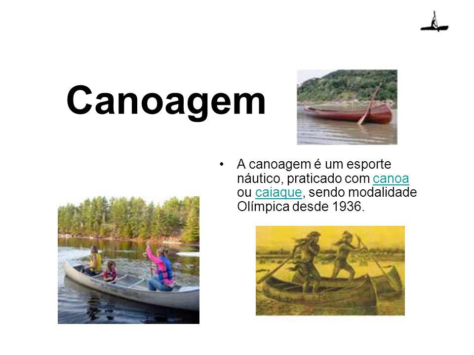 Canoagem A canoagem é um esporte náutico, praticado com canoa ou caiaque, sendo modalidade Olímpica desde 1936.canoacaiaque