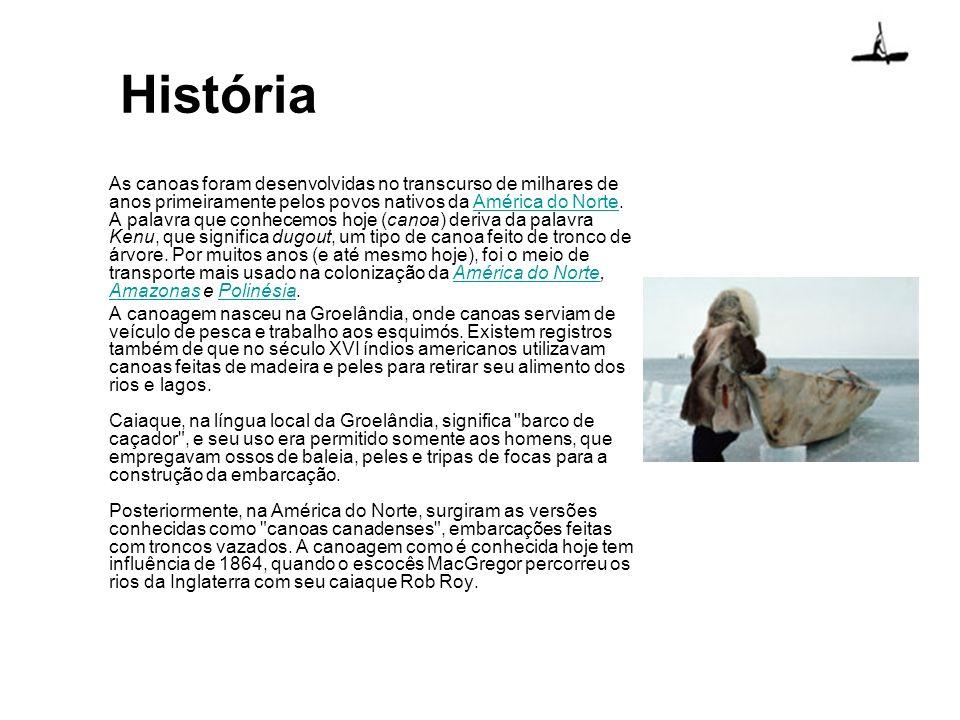 História As canoas foram desenvolvidas no transcurso de milhares de anos primeiramente pelos povos nativos da América do Norte. A palavra que conhecem