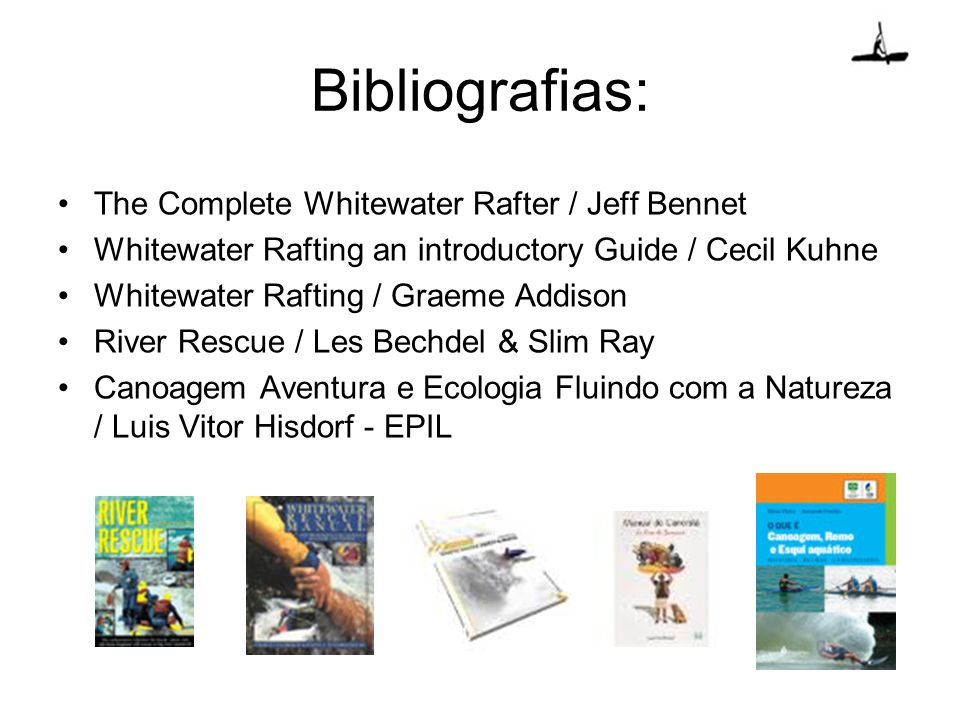 Bibliografias: The Complete Whitewater Rafter / Jeff Bennet Whitewater Rafting an introductory Guide / Cecil Kuhne Whitewater Rafting / Graeme Addison
